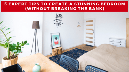 5 Expert Tips to Create a Stunning Bedroom (Without Breaking the Bank)