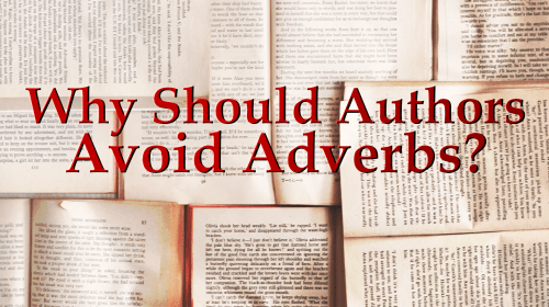 Why Should Authors Avoid Adverbs?
