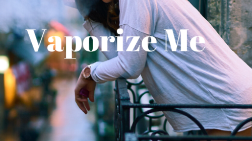 Vaporize Me (Chapter 2)