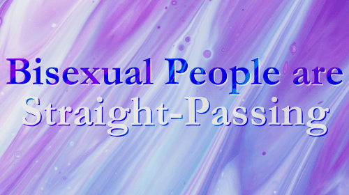 Bisexual People Are Straight-Passing