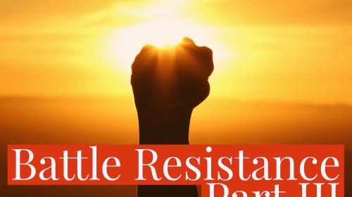 Battle Resistance Part III