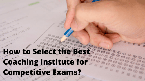 How to Select the Best Coaching Institute for Competitive Exams?