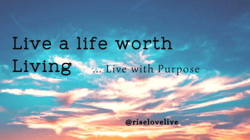 Live a Life Worth Living