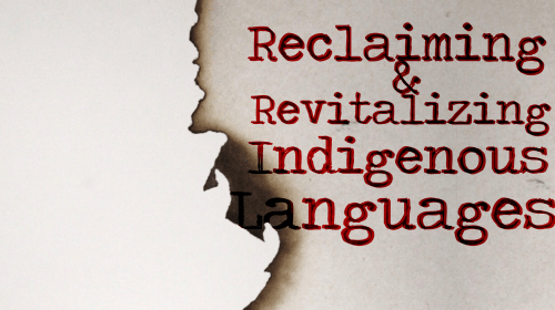 Reclaiming and Revitalizing Indigenous Languages