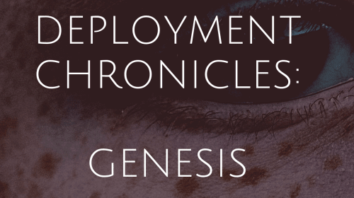 The Deployment Chronicles: Part I