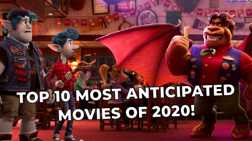 Top 10 Most Anticipated Films of 2020!