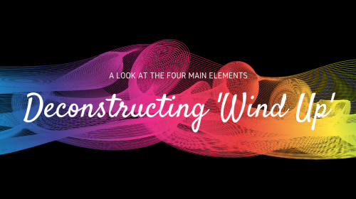 Deconstructing 'Wind Up' - A Look At The Four Main Elements