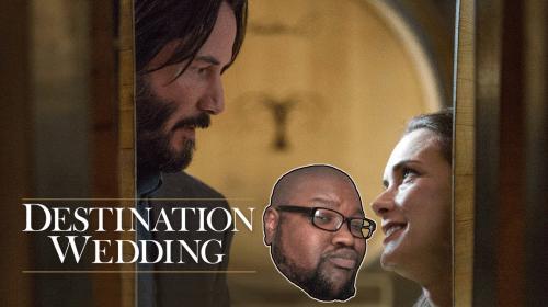 Destination Wedding Vicious Movie Review!