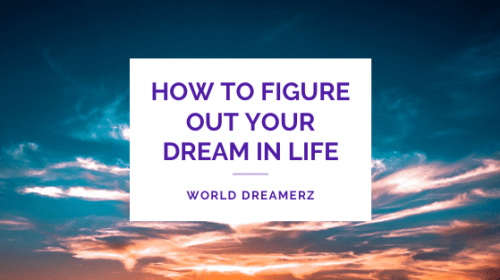 How to figure out your dream in life