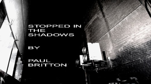 Stopped in the Shadows.