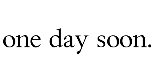 one day soon.