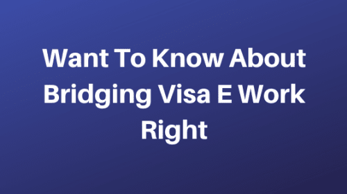 Want To Know About Bridging Visa E Work Right