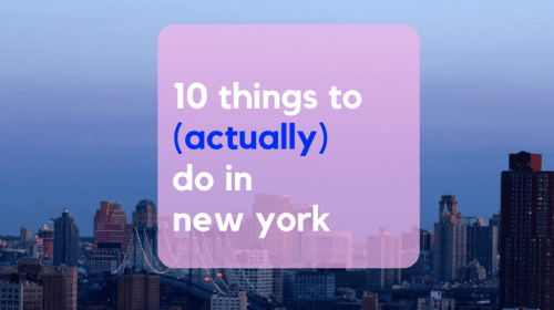 Ten Things To (Actually) Do In New York
