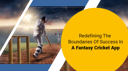 Redefining The Boundaries Of Success In A Fantasy Cricket App