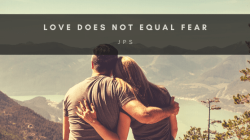 Love Does Not Equal Fear