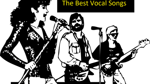 Best Vocal Songs: Songs With Powerful and Hard Vocal Riffs