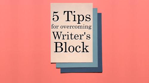 5 Tips for Overcoming Writer's Block