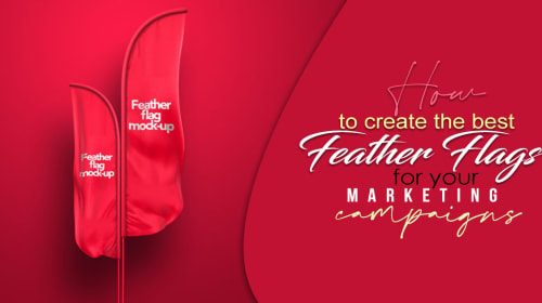 How To Create The Best Feather Flags For Your Marketing Campaigns