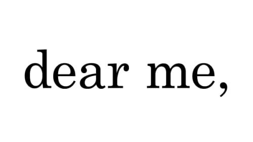 Dear January/February Me