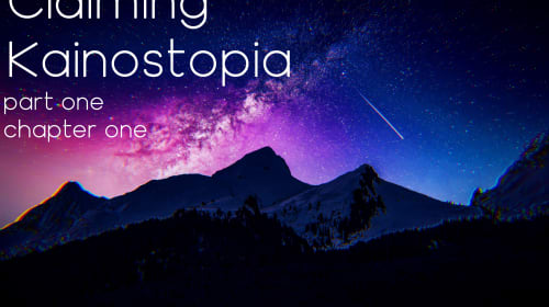 Claiming Kainostopia - Part One, Chapter One