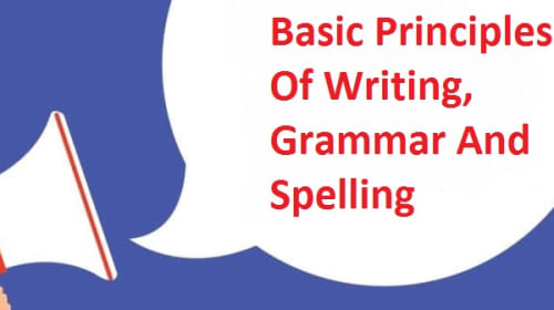 Basic Principles Of Writing, Grammar And Spelling