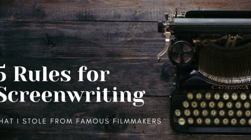 5 Rules for Screenwriting that I stole from famous filmmakers