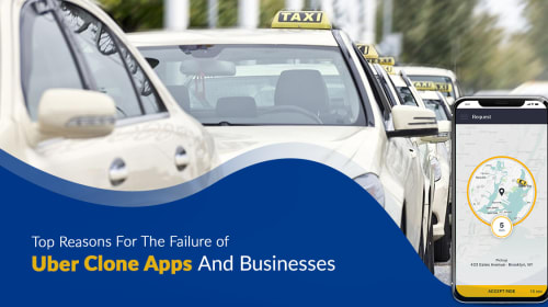 Top Reasons For The Failure Of Uber Clone Apps And Businesses