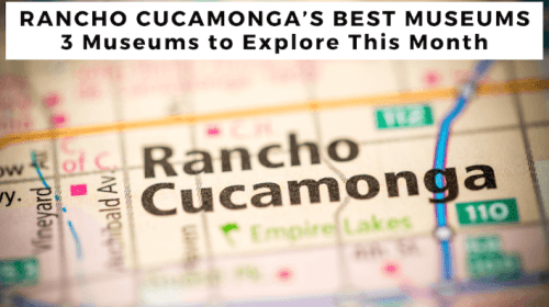 Rancho Cucamonga's Best Museums: 3 Museums to Explore This Month