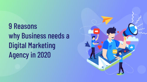 9 Reasons Why Your Company Needs a Digital Marketing Agency in 2020