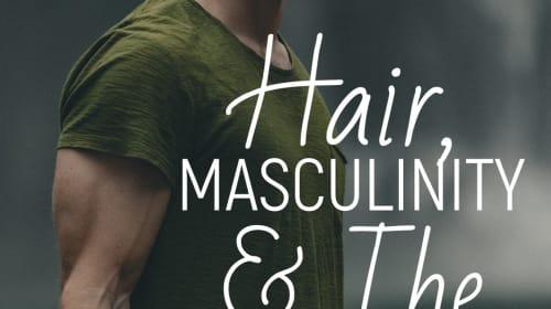 Hair, Masculinity & the Gay Man –