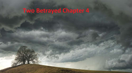 Two Betrayed Chapter 4
