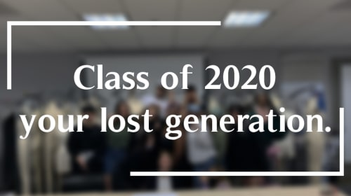 Class of 2020 - your lost generation.