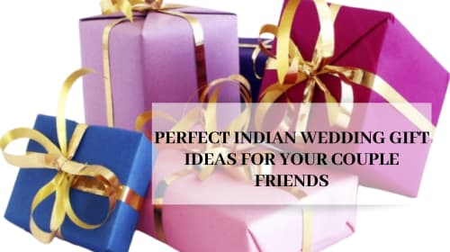 Perfect Indian Wedding Gift Ideas for Your Couple Friends
