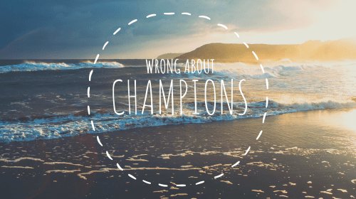 Wrong about Champions