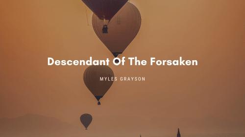 Descendant Of The Forsaken
