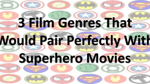 3 Film Genres That Would Pair Perfectly With Superhero Movies
