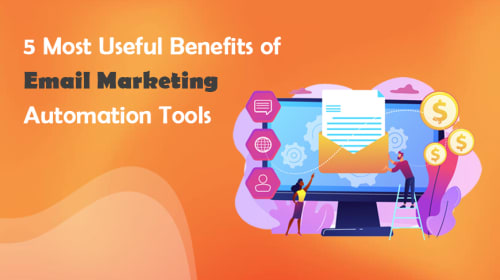 5 Most Useful Benefits of Email Marketing Automation Tools