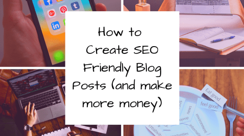 How to Create SEO Friendly Blog Posts (and make more money)