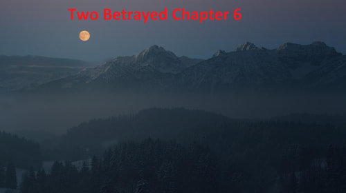 Two Betrayed Chapter 6