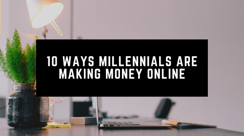 10 Ways Millennials Are Making Money Online