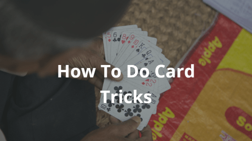 How To Do Card Tricks | Perform Like A Professional Magician