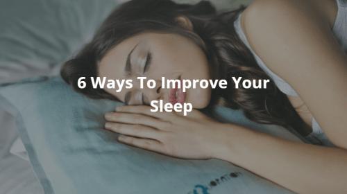 6 Ways To Improve Your Sleep Quality
