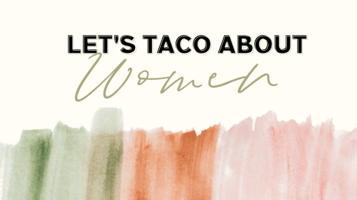 Let's Taco About The Ladies