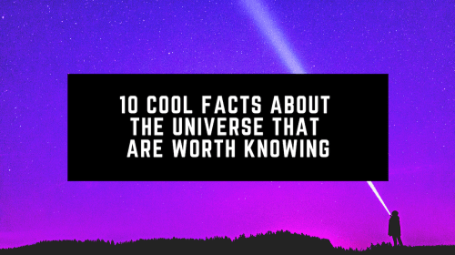 10 Cool Facts About the Universe that are Worth Knowing