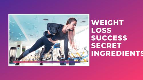 Weight Loss Success Secret Ingredients