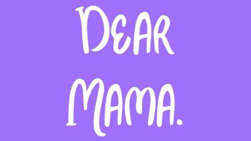 Dear Mama.