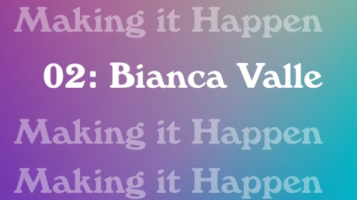 Making It Happen: Bianca Valle