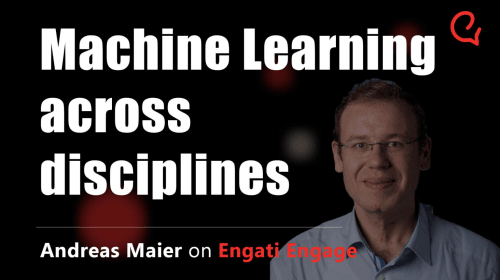 Machine Learning Across Disciplines| Dr. Andreas K. Maier | Engati Engage