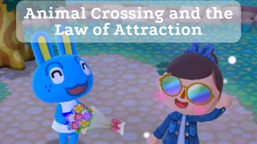 Animal Crossing and the Law of Attraction