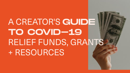 A Creator's Guide to Coronavirus Relief Funds, Grants, and Resources